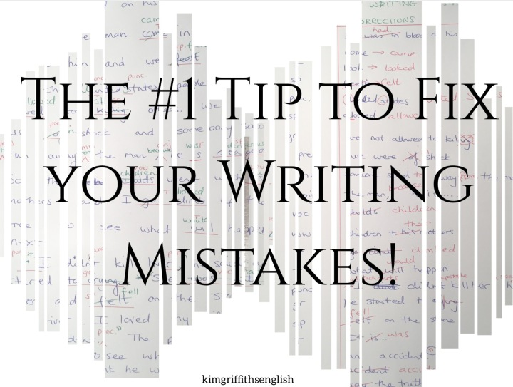 The Number One Tip To Fix Your Writing Mistakes Kim Griffiths English