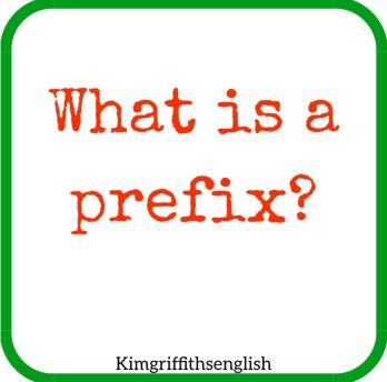 What is a prefix? Kim Griffiths English