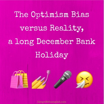 The Optimism Bias versus reality English blog Kim griffiths English