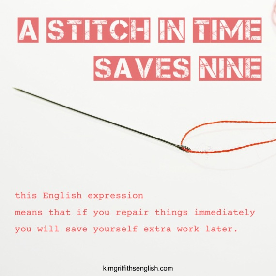 A stitch in time saves nine, kimgriffithsenglish.com Improve your English!