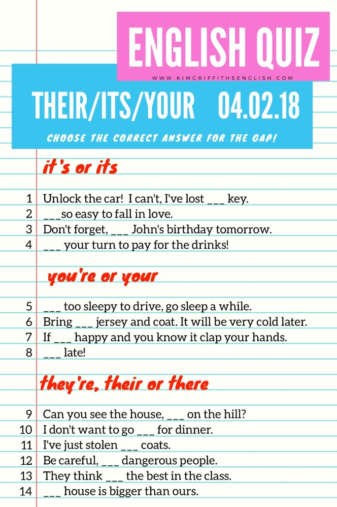 It's, its, you're, your, they're, their, there quiz. Kimgriffithsenglish.com The blog for English learners! See the article for how to do these.