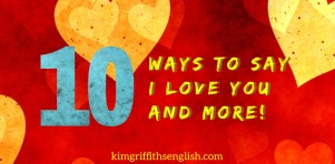 10 Ways to say I love you and more. Learn English with the www.kimgriffithsenglish.com  for ESL learners of English. Romantic expressions, idioms, quotes