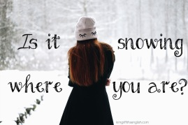 Is it snowing? Talking about snow and ice in English. 2 snow idioms, listening practice with snow patrol song. www.kimgriffithsenglish.com the blog to improve, practice and Enjoy learning English.