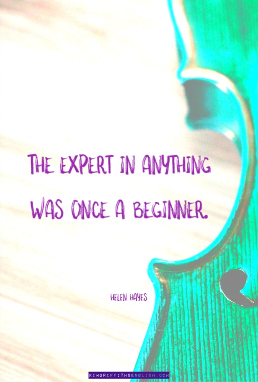 Helen Hayes motivational quote,, the expert in anything was once a beginner. From the article5 Essential Quotes for Language Learnerson the blog kimgriffithsenglish.com ESL English teaching and practice.