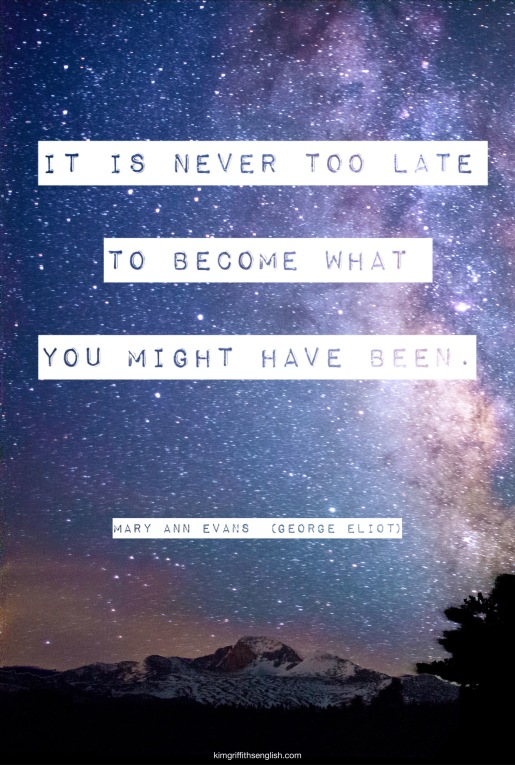 George Eliot quote, Mary Ann Evans quote, motivation for anyone to start afresh. From KimGriffithsEnglish.com the blog to learn and practice English ESL. 5 Essential Quotes for Language Learners.