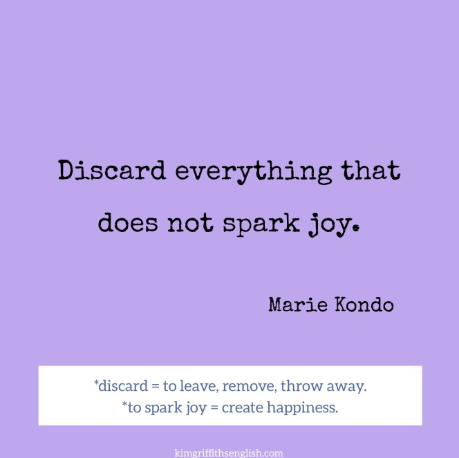 Discard everything that does not spark joy, by Marie Kondo. On the blog to learn English kimgriffithsenglish.com