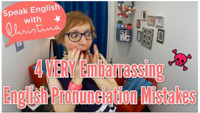 4 very embarrassing pronunciation mistakes, from Speak English with Christina.