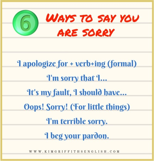 6 ways to say sorry / apologize. From the blog to improve and practice your English ESL Kim Griffiths English, kimgriffithsenglish.com
