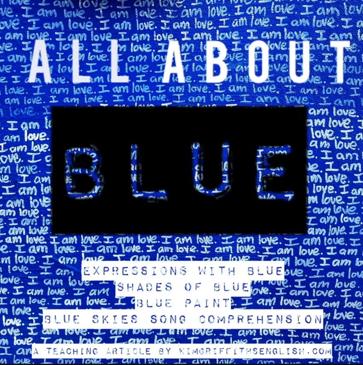 All about blue, a teaching article by KimGriffithsEnglish. Expressions with blue, names of different shades of blue, blue paint and blue skies song listening comprehension.