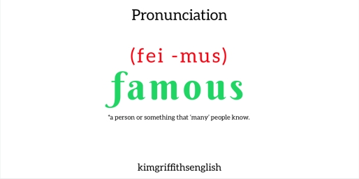 English pronunciation of Famous. Are you saying it correctly? From the free English teaching as a second language webpage KimGriffithsEnglish.com - full of interesting and useful English