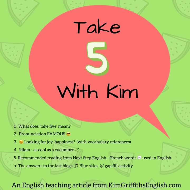 Take 5 with Kim, an English teaching article, from the English teacher webpage www.kimgriffithsenglish.com free English lessons online from an experienced, native and qualified Tefl teacher