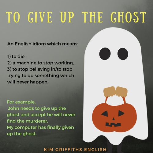 To give up the ghost is an English idiom, from KimGriffithsEnglish.com. The English teaching blog.