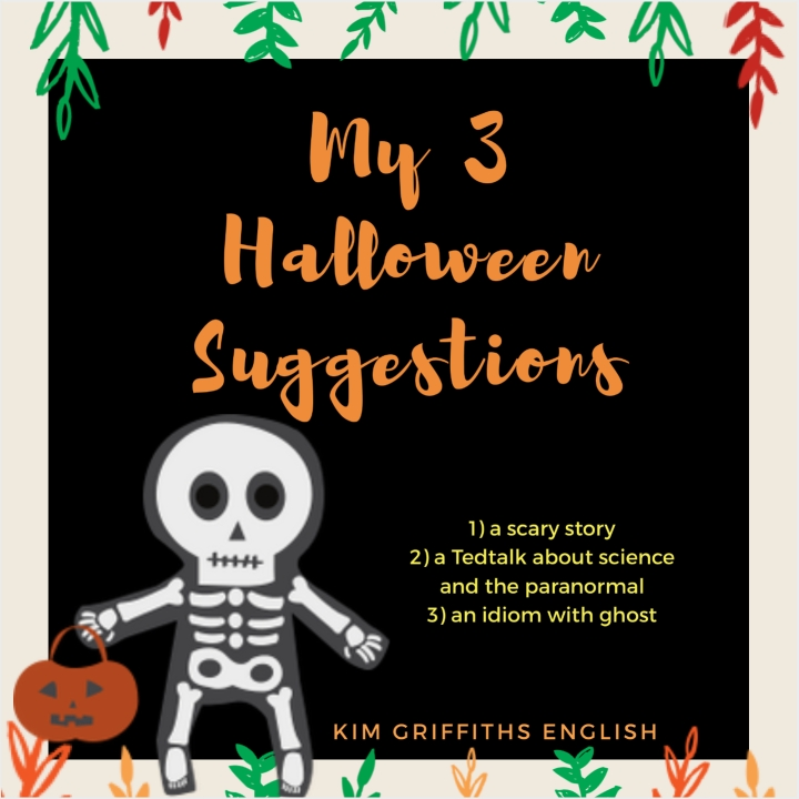 Kim griffiths English, the blog to improve and practice your English. 29.10.2018. My 3 Halloween suggestions.