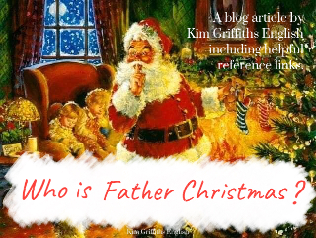 Who is Father Christmas? A blog article from Kim Griffiths English. The webpage www.kimgriffithsenglish.com the place to improve your English as a second language, and to practice and maintain your level.