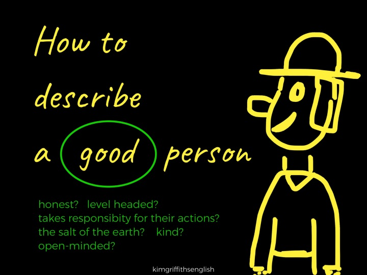 How to describe a good person's character. From the English teaching blog - KimGriffithsEnglish,the place to improve, practice and maintain your English as a second language.