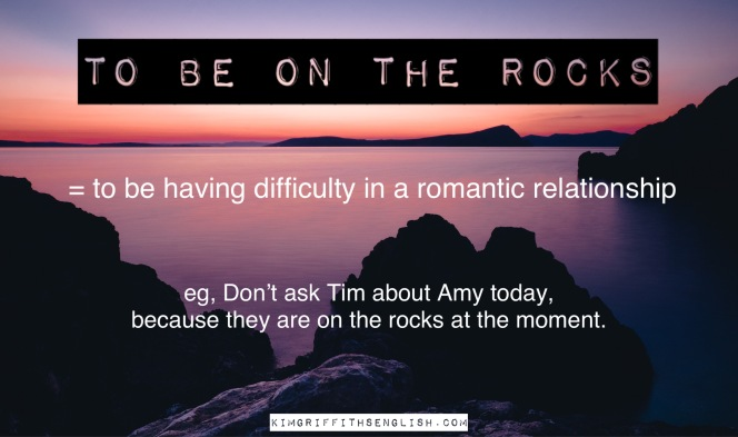 Idiom - to be on the rocks. Kimgriffithsenglish.com the blog to improve, practice and maintain your English as a second language.