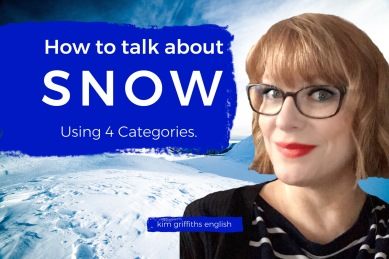 Talking about snow in 4 categories with KimGriffithsEnglish.com, the blog to learn English as a second language.