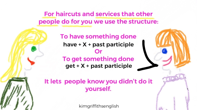 The structure to talk about services you have done for you. From @kimgriffithsenglish, the English as a second language teaching page.