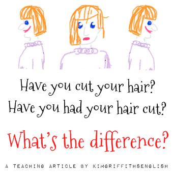 A great teaching article and video about the difference between - to have your hair cut or to cut your hair. From the English as a second language blog @kimgriffithsenglish