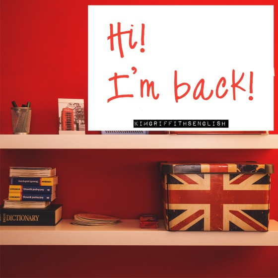 Hi! I'm back! www.kimgriffithsenglish.com the ESL teaching webpage