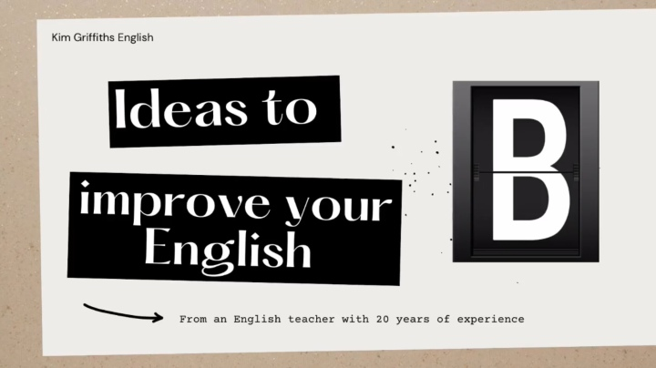 3 Ideas to improve your English starting with B. An English teaching article by www.kimgriffithsenglish.